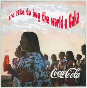 I'd like to buy the world a Coke and then rob the people blind...their freedom, hope and everything. No one will even mind.